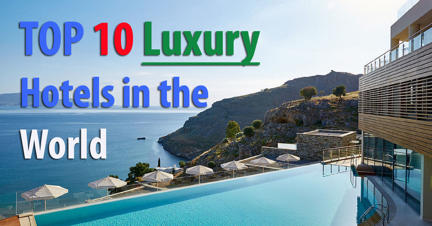 Top 10 luxury hotels in the world for Luxury hotels of the world